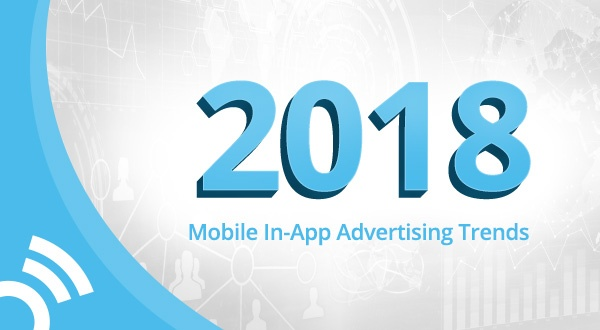 Mobile & In-App Advertising Trends That Will Shape 2018